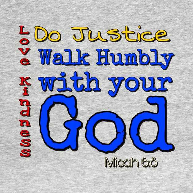 Check Out This Awesome Do Justice 2c Love Kindness 2c Walk Humbly With Your God Design On Teepublic Walk Humbly Christian Tshirt Design Christian Religions