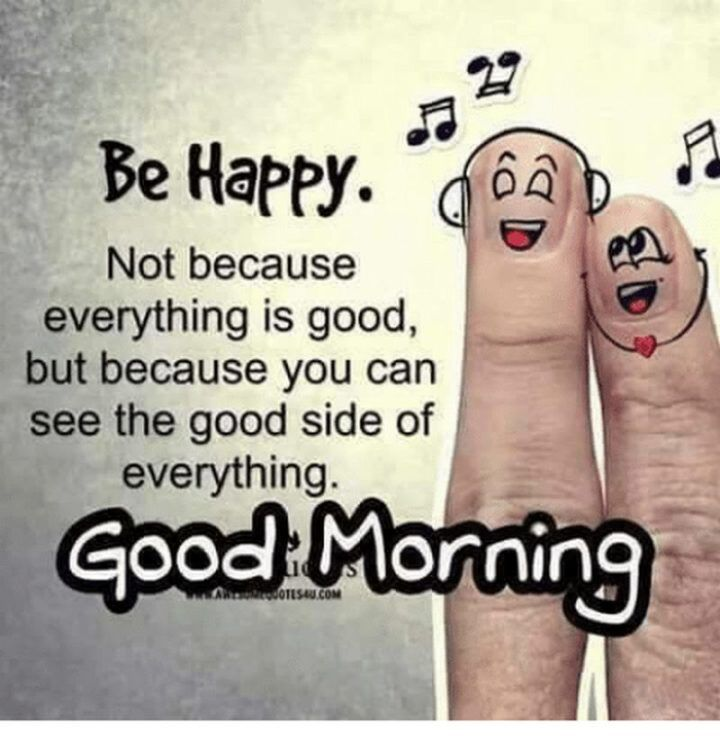 85 Happy Memes To Brighten Your Day And Make You Smile Good Morning Quotes Good Morning Friends Quotes Good Morning Quotes For Him