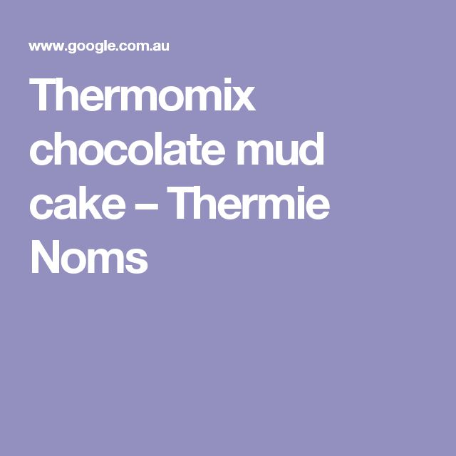 Thermomix chocolate mud cake – Thermie Noms