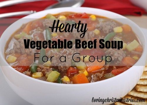 Hearty Vegetable Beef Soup for a Group - Loving Christ Ministries - Super quick and easy to make but still a hearty and filling vegetable beef soup - Perfect when cooking for a large group!