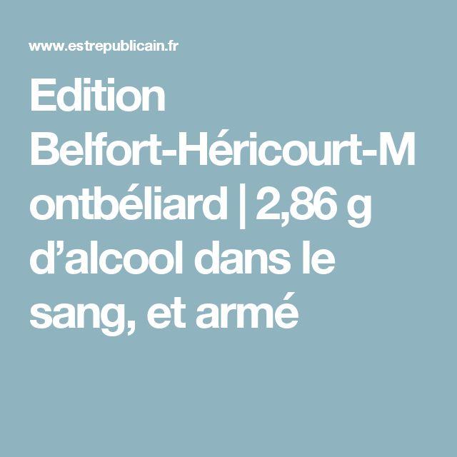Edition Belfort-Héricourt-Montbéliard   2,86 g d'alcool dans le sang, et armé