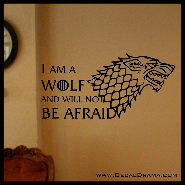 I am a WOLF and will not Be Afraid, STARK Direwolf, GoT Game of Thrones, Vinyl Wall Decal