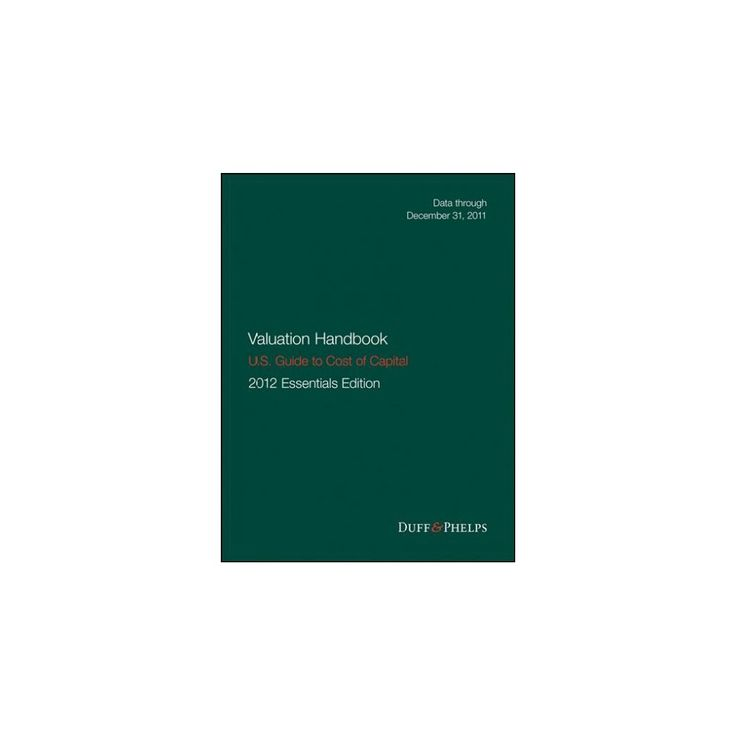 Valuation Handbook - U.s. Guide to Cost of Capital, 2012 U.s. Essentials Edition (Hardcover) (Roger J.