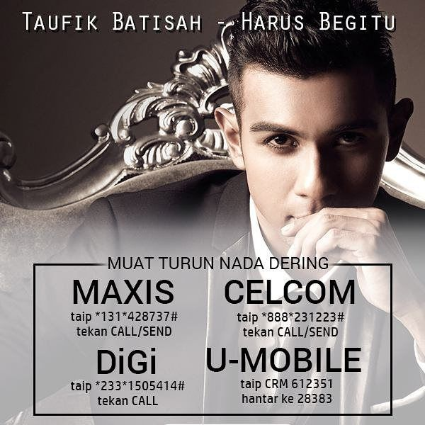 "Muat Turun Caller Ringtone ""Harus Begitu"" Taufik Batisah Maxis : Type 131428737# and press call/send  DiGi: Type2331505414# press CALL Celcom: Type 888231223# and press call/send  u-mobile: Type CRM 612351 to 28383"