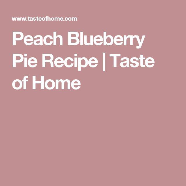 Peach Blueberry Pie Recipe | Taste of Home