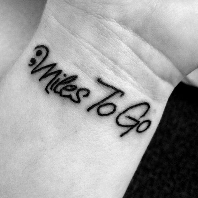 Miles to go semicolon tattoo. Please research project semi colon!