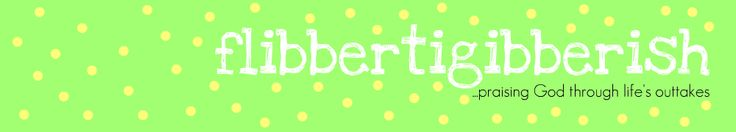 flibbertigibberish....great blog!  witty, funny and can totally relate to!
