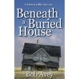 Beneath a Buried House (Detective Elliot Mystery) (Kindle Edition)By Bob Avey