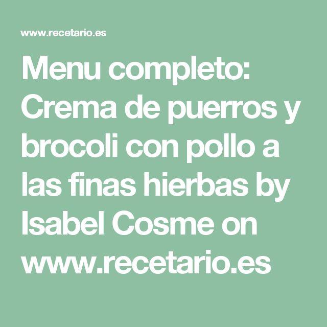 Menu completo: Crema de puerros y brocoli con pollo a las finas hierbas by Isabel Cosme  on www.recetario.es