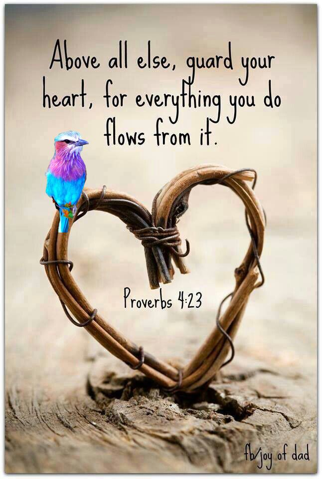 "Above all else, guard your heart,     for everything you do flows from it. Keep your mouth free of perversity;     keep corrupt talk far from your lips. Let your eyes look straight ahead;     fix your gaze directly before you. Proverbs 4:23-25 | NIV |  ""BibleGateway.com"" https://www.biblegateway.com/passage/?search=Proverbs+4%3A23-25&version=NIV https://www.facebook.com/Godismercy/"