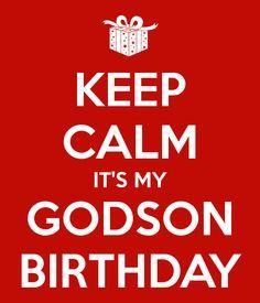 KEEP CALM IT'S MY GODSON BIRTHDAY