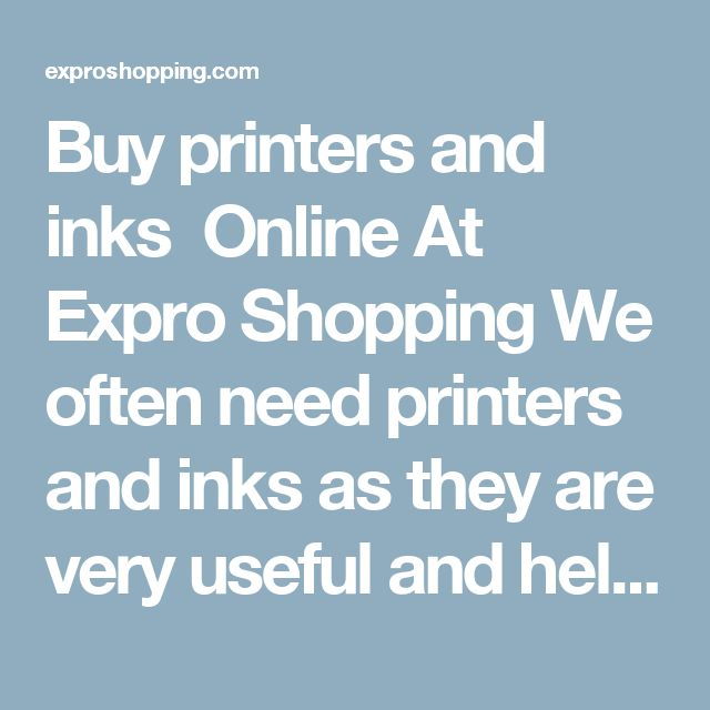 Buy printers and inks  Online At Expro Shopping  We often need printers and inks as they are very useful and helpful today. Expro Shopping brings to you a diverse collection ofprinters and inksat one place at best price.     Shop Online for Printers & Inks  You will come across Best Price printers and inks, Best deals of all types of printers and inks with cash on delivery and fast shipment options.     Types of Printers  Impact printers, Dot-Matrix Printers, Daisy-wheel printers, Line…