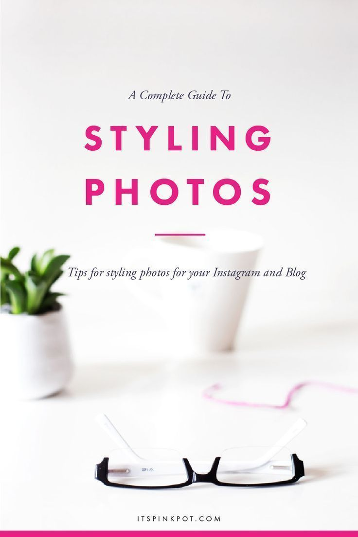 A Complete Guide To Styling Photos For Your Instagram & Blog - PinkPot