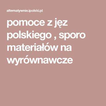 pomoce z jęz polskiego , sporo materiałów na wyrównawcze