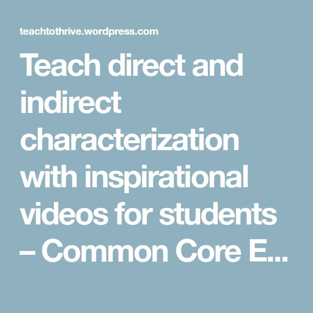 Teach direct and indirect characterization with inspirational videos for students – Common Core English with Ease