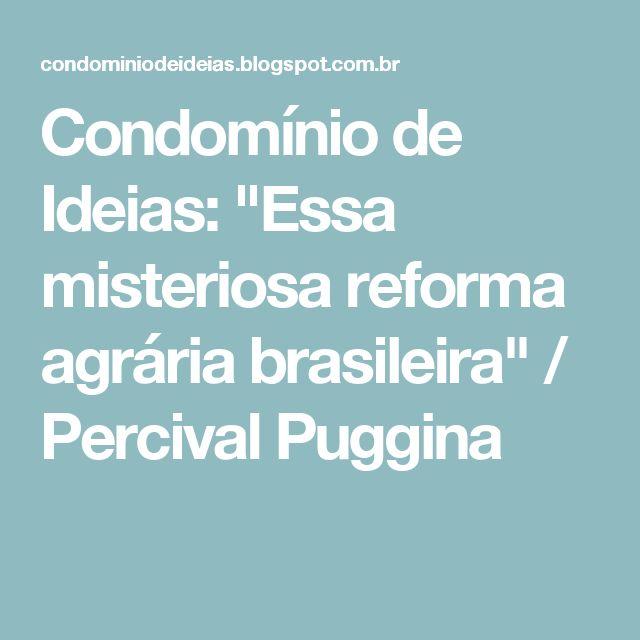 """Condomínio de Ideias: """"Essa misteriosa reforma agrária brasileira"""" / Percival Puggina"""