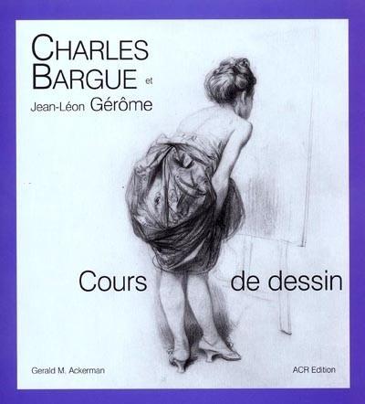 Livre : Charles Bargue et Jean-Léon Gérôme : cours de dessin - Charles Bargue et Jean-léon Gérôme - Editions Art Création Réalisation
