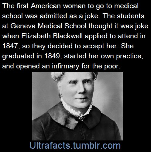 """ultrafacts: """" In 1847, Elizabeth Blackwell wanted to go to medical school. Never mind that at the time women simply did not get medical degrees. The 26-year-old hadn't planned to grow up to become a physician—rather, her interest in medicine was..."""