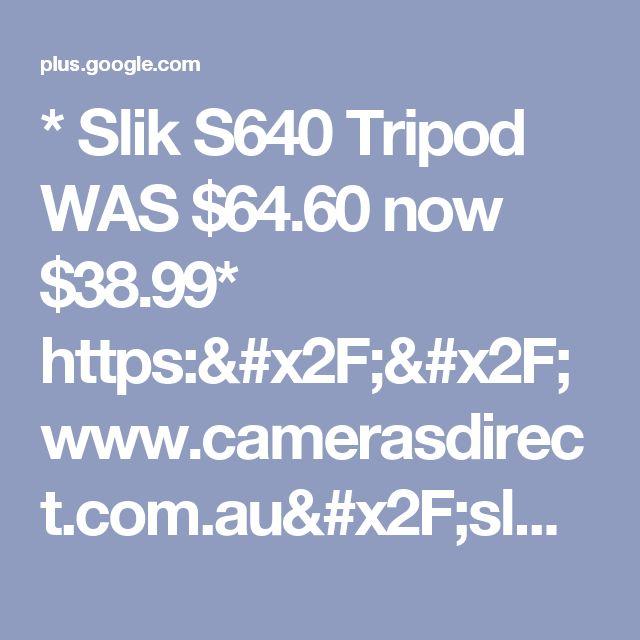 * Slik S640 Tripod WAS $64.60 now $38.99* https://www.camerasdirect.com.au/sl...
