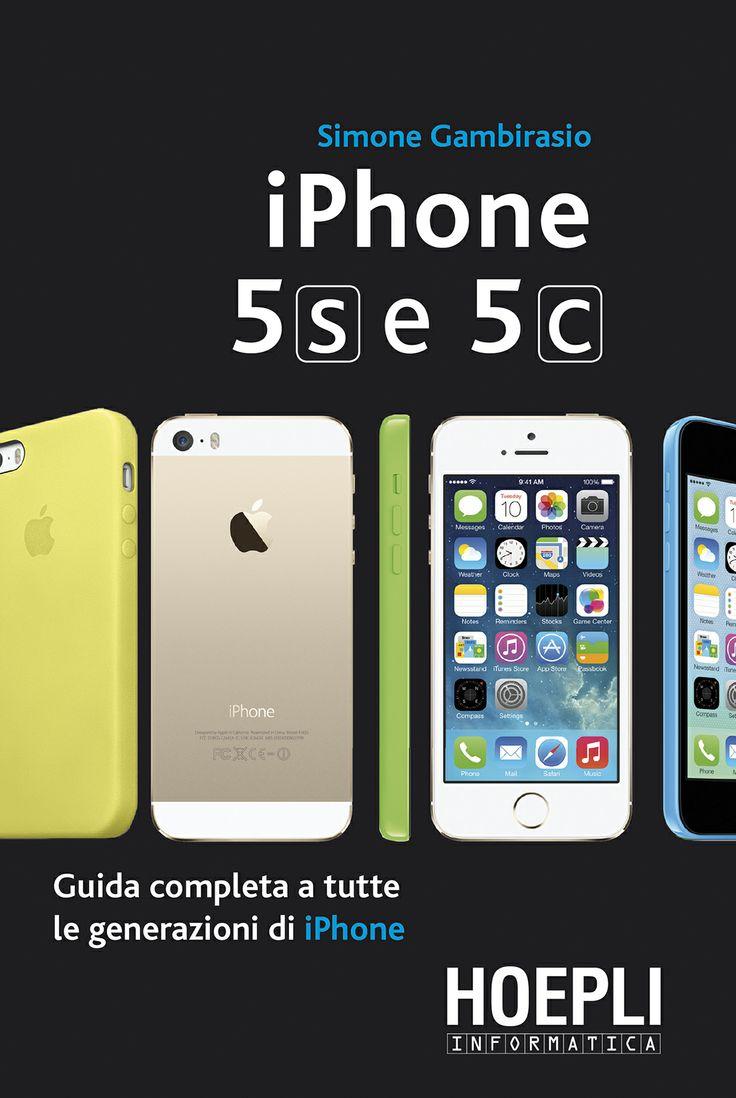 iPhone 5s e 5c di Simone Gambirasio Guida completa a tutte le generazioni di iPhone 14.90 euro - 262 pagine