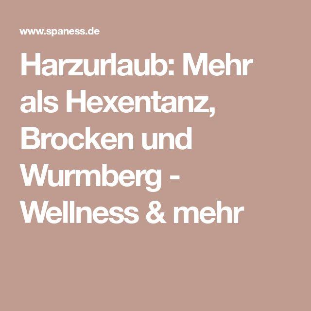 Harzurlaub: Mehr als Hexentanz, Brocken und Wurmberg - Wellness & mehr