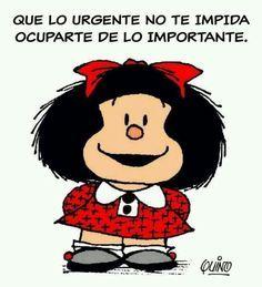 Que lo urgente no te impida ocuparte de lo importate #mafalda