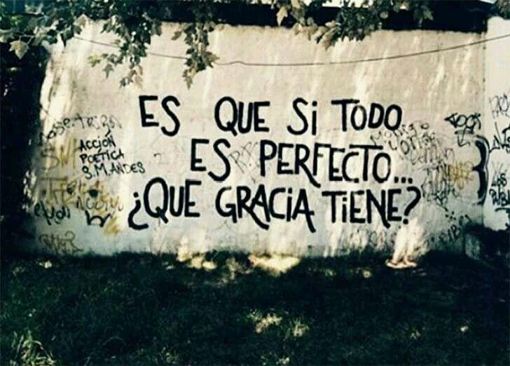 Es q si todo es perfecto..