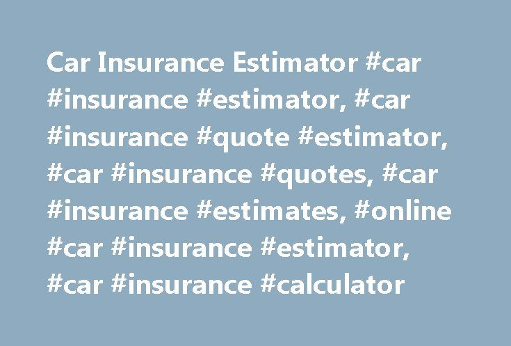 """Car Insurance Estimator #car #insurance #estimator, #car #insurance #quote #estimator, #car #insurance #quotes, #car #insurance #estimates, #online #car #insurance #estimator, #car #insurance #calculator http://vps.nef2.com/car-insurance-estimator-car-insurance-estimator-car-insurance-quote-estimator-car-insurance-quotes-car-insurance-estimates-online-car-insurance-estimator-car-insurance-calcula/  # Estimating car insurance rates: What you need to know The """"How much car insurance do I need?…"""