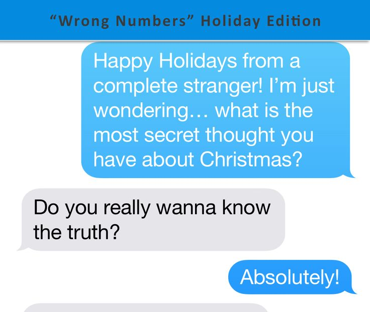 304 MORE Wrong Numbers – ALL NEW HOLIDAY EDITION! I sent the same text to 304 random numbers with the request to share a secret thought about Christmas. The replies. Wow. I love people. http://go.danoah.com/wrongnumbersdec