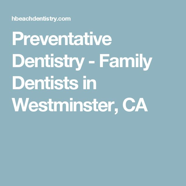Preventative Dentistry - Family Dentists in Westminster, CA
