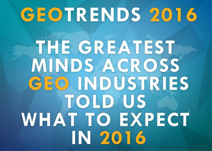 Geotrends 2016 – What to expect across Geoindustries this year?
