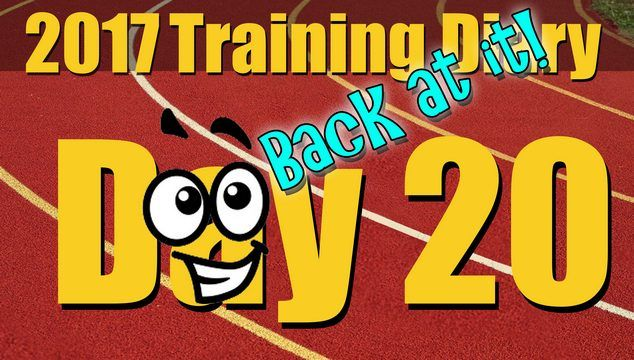 2017 Training Diary: Day 20 – Back from being sick