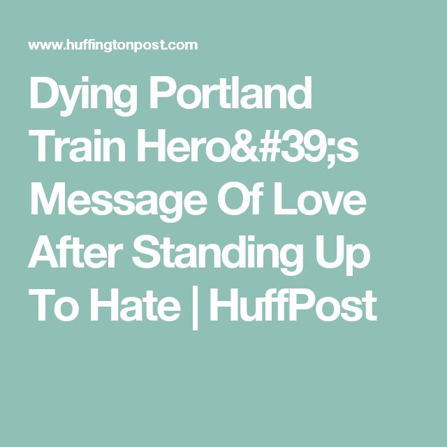 Dying Portland Train Hero's Message Of Love After Standing Up To Hate | HuffPost