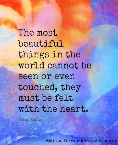 Heart Helen Keller quote via Alice in Wonderland's TeaTray at www.Facebook.com/WonderlandsTeaTray