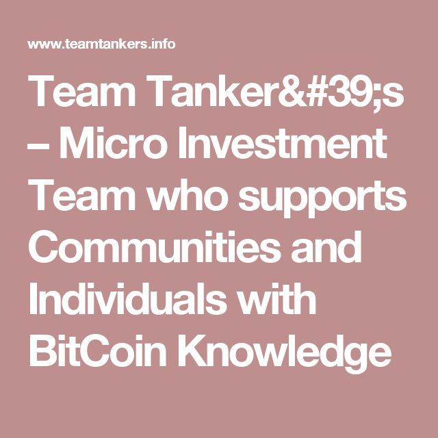 Team Tanker's – Micro Investment Team who supports Communities and Individuals with BitCoin Knowledge