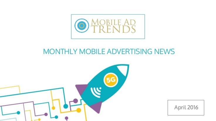 Mobile Ad Trends: Top Stories from April 2016