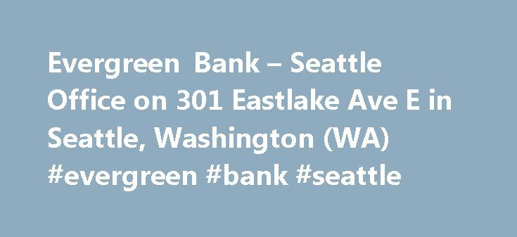 Evergreen Bank – Seattle Office on 301 Eastlake Ave E in Seattle, Washington (WA) #evergreen #bank #seattle http://new-jersey.nef2.com/evergreen-bank-seattle-office-on-301-eastlake-ave-e-in-seattle-washington-wa-evergreen-bank-seattle/  # Evergreen Bank – Seattle Officeon 301 Eastlake Ave E in Seattle, WA Routing numbers Evergreen Bank – Seattle Office Seattle routing numbers are listed on this site along with more information about how to find your routing number. Call Evergreen Bank –…