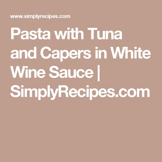 Pasta with Tuna and Capers in White Wine Sauce | SimplyRecipes.com