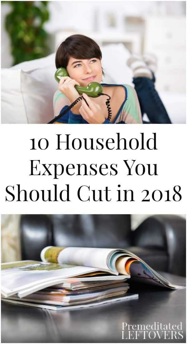 If you want to save money this year, cutting out a few monthly bills can make a big difference. Here are 10 household expenses you should cut in 2018.