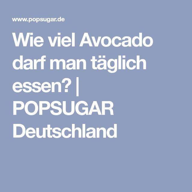 Wie viel Avocado darf man täglich essen? | POPSUGAR Deutschland