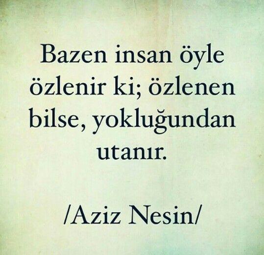 Bazen insan öyle özlenir ki; özlenen bilse, yokluğundan utanır. -Aziz Nesin #aziznesin