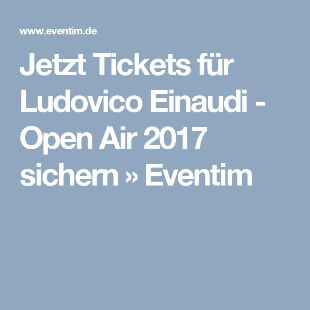 Jetzt Tickets für Ludovico Einaudi - Open Air 2017 sichern » Eventim