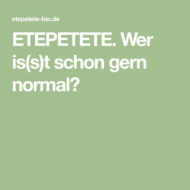 ETEPETETE. Wer is(s)t schon gern normal?