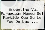 http://tecnoautos.com/wp-content/uploads/imagenes/tendencias/thumbs/argentina-vs-paraguay-memes-del-partido-que-se-le-fue-de-las.jpg Argentina vs Paraguay. Argentina vs. Paraguay: Memes del partido que se le fue de las ..., Enlaces, Imágenes, Videos y Tweets - http://tecnoautos.com/actualidad/argentina-vs-paraguay-argentina-vs-paraguay-memes-del-partido-que-se-le-fue-de-las/