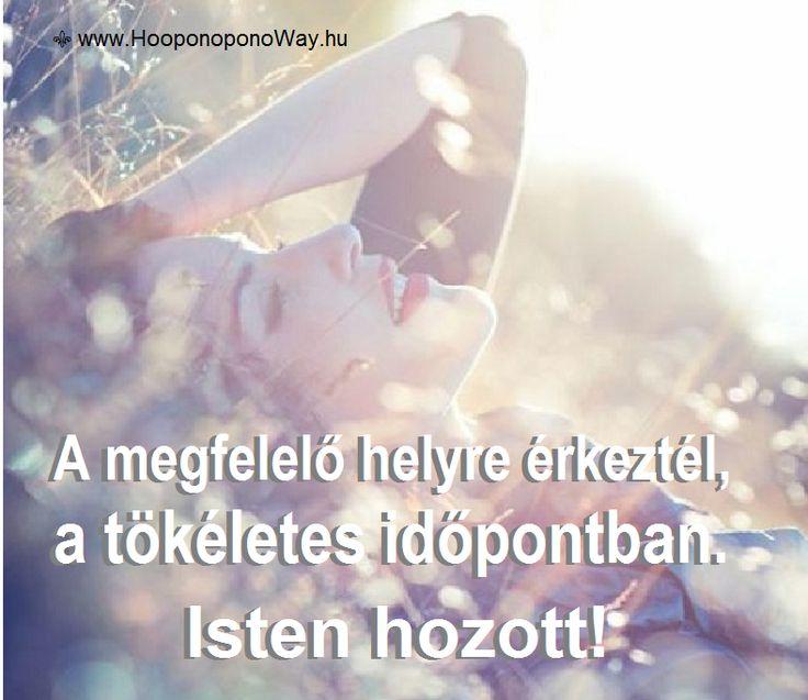 Hálát adok a mai napért. Bízz magadban! A megfelelő helyre érkeztél, a tökéletes időpontban, és a lehető legjobb kezekben vagy. Isten hozott! Így szeretlek, Élet! Köszönöm. Szeretlek ❤️ ⚜ Ho'oponoponoWay Magyarország ⚜ www.HooponoponoWay.hu