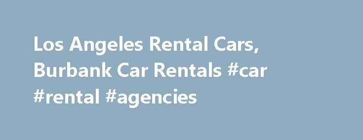 Los Angeles Rental Cars, Burbank Car Rentals #car #rental #agencies http://rental.remmont.com/los-angeles-rental-cars-burbank-car-rentals-car-rental-agencies/  #rent car us # RENT A CAR INSTANTLY About Us Dear Friends! For the last22 years we have been working hard to build our reputation as an independent car rental company on which you can depend upon! Personalized customer service, quality vehicles, quick responses – that is what our customers value about us. But all...