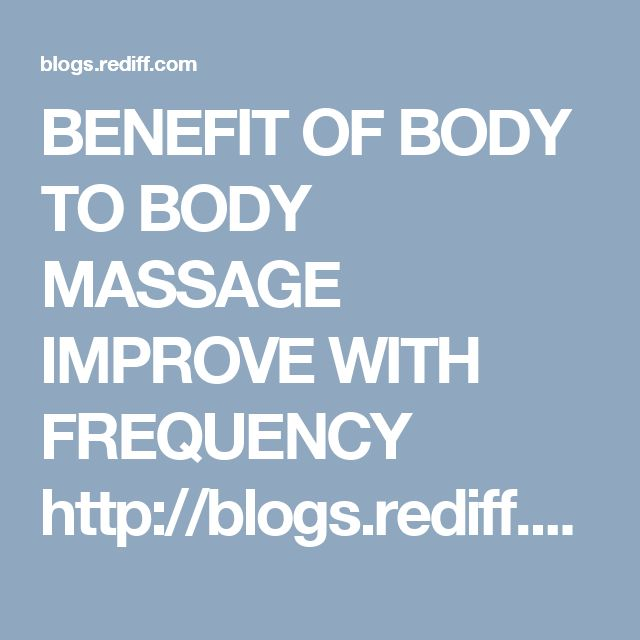 BENEFIT OF BODY TO BODY MASSAGE IMPROVE WITH FREQUENCY  http://blogs.rediff.com/lizamumbai/2016/12/30/what-makes-independent-nashik-private-better-another/