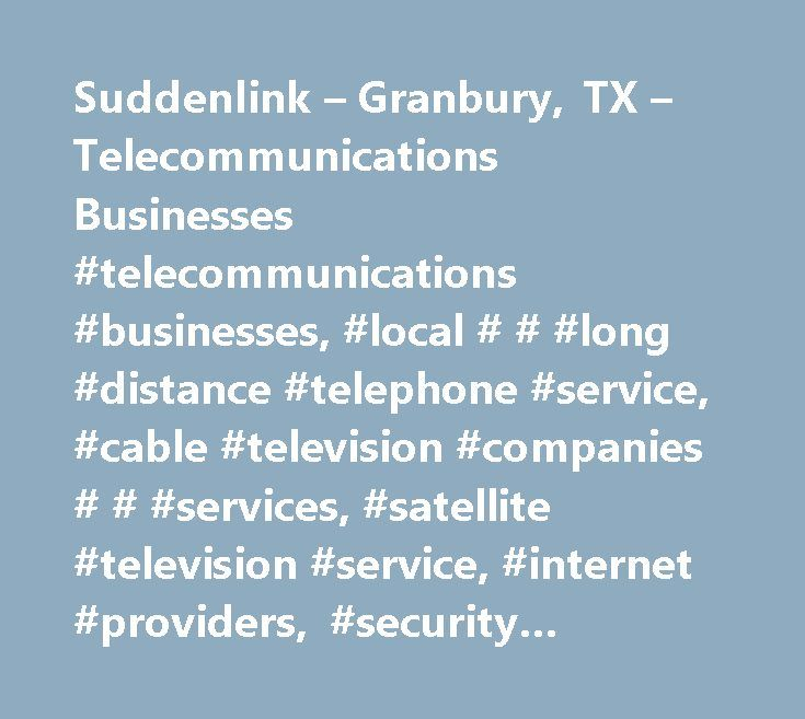 Suddenlink – Granbury, TX – Telecommunications Businesses #telecommunications #businesses, #local # # #long #distance #telephone #service, #cable #television #companies # # #services, #satellite #television #service, #internet #providers, #security #equipment # # #supplies, #satellite #television #services, #telecommunications #services, #cable #and #other #program #distribution, #internet #service #providers, #satellite #communications #services, #security #control #equipment, #internet…