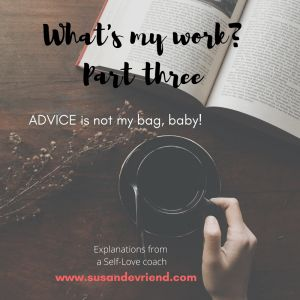 Advice is not my bag, baby. Whats my work? part three - Susan de Vriend, Self-love coach
