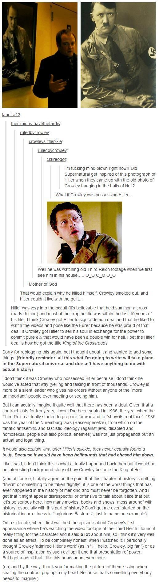 Crowley & Hitler. I'm constantly surprised by the headcanons people think up and make connections to in the SPN verse.